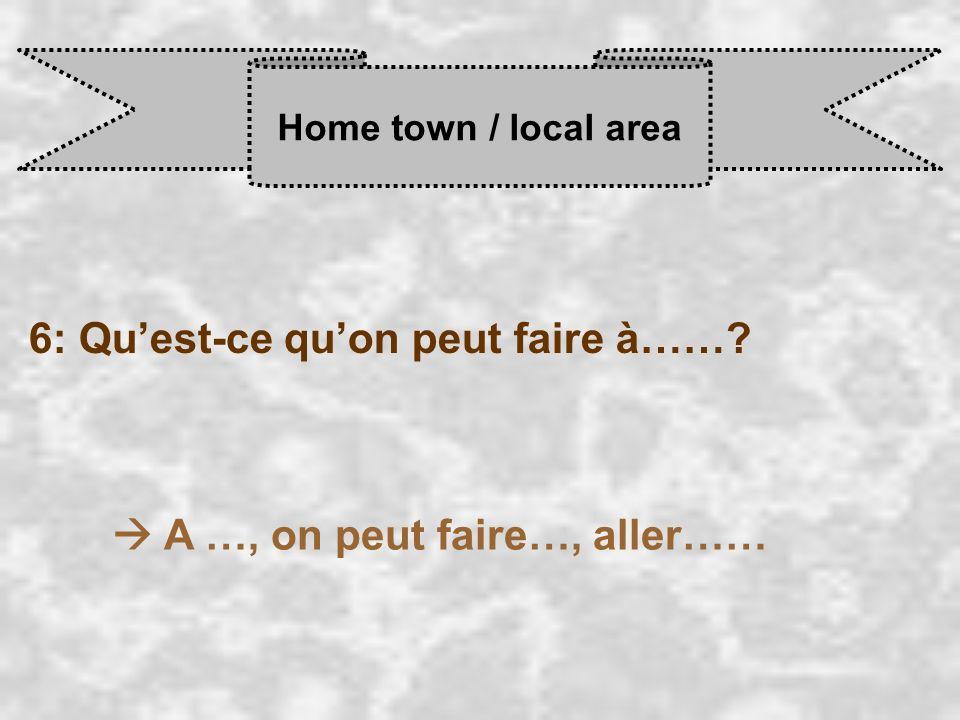 Home town / local area 7: Quest-ce quon ne peut pas faire à……? A …, on ne peut pas faire…, aller……