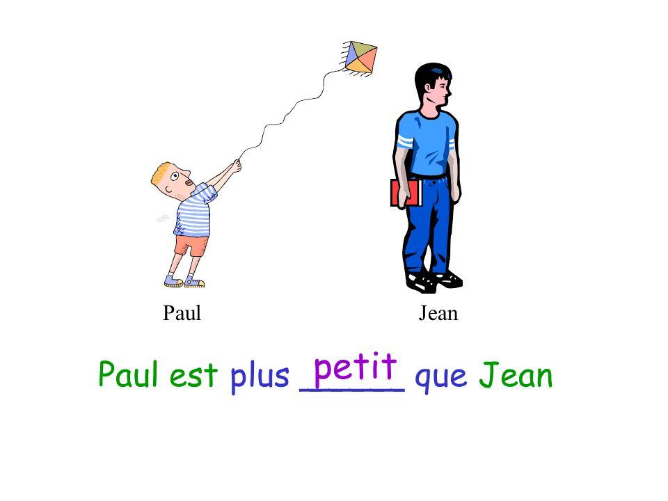 PaulJean Jean est plus _____ que Paul grand
