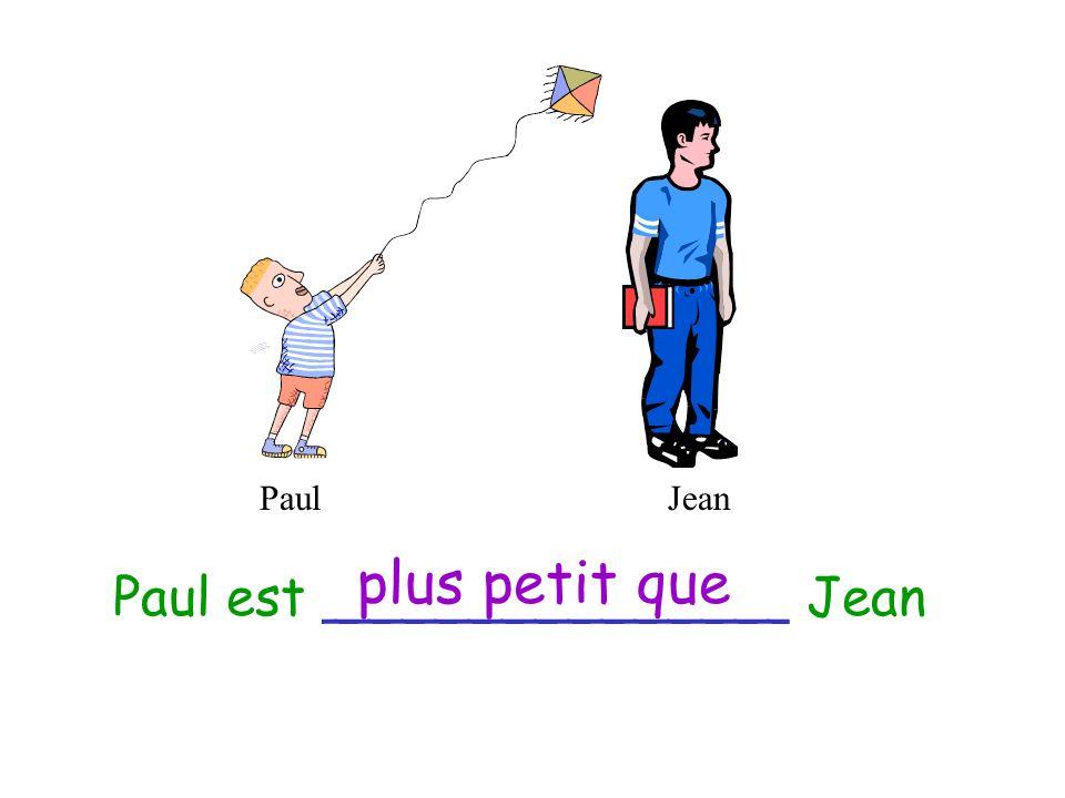 PaulJean Jean est _____________ Paul plus grand que