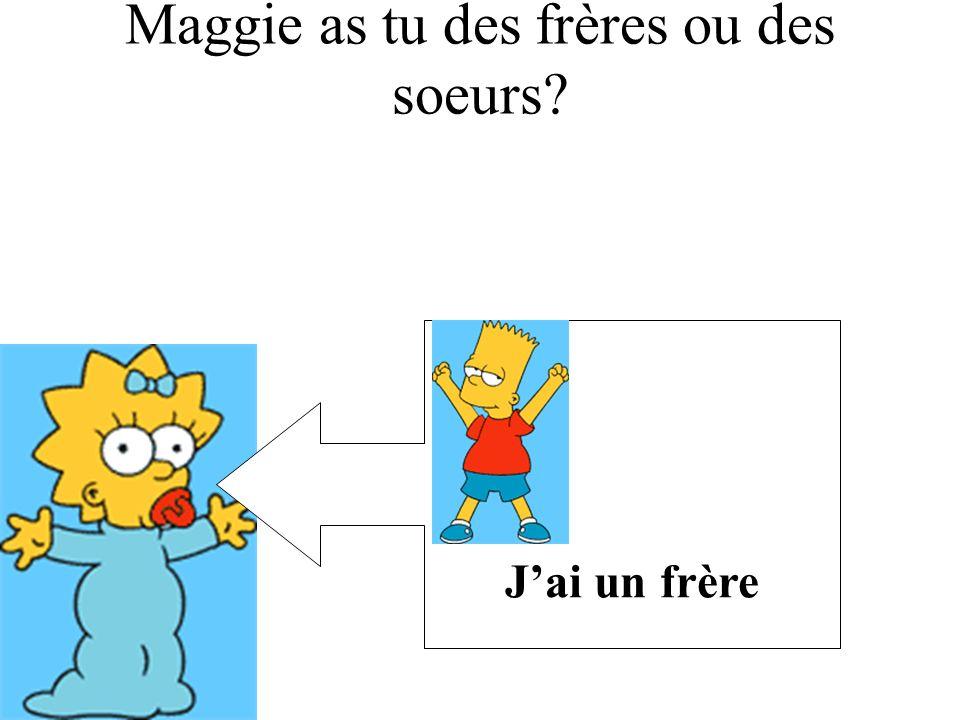 Maggie as tu des frères ou des soeurs? Jai un frère