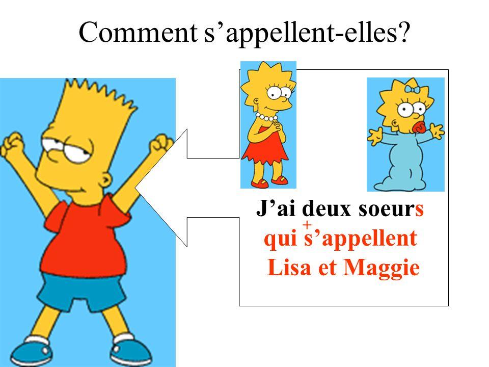 Jai deux soeurs qui sappellent Lisa et Maggie + Comment sappellent-elles?