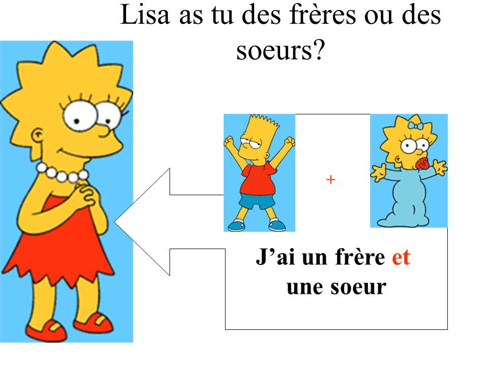 Jai un frère et une soeur + Lisa as tu des frères ou des soeurs?
