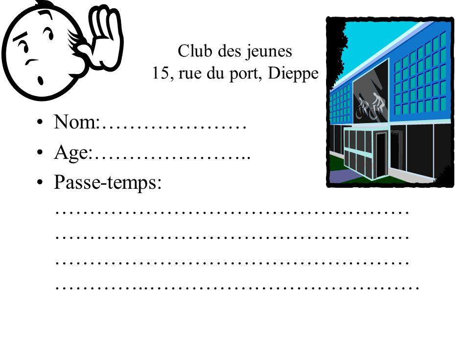 Club des jeunes 15, rue du port, Dieppe Nom:………………… Age:…………………..