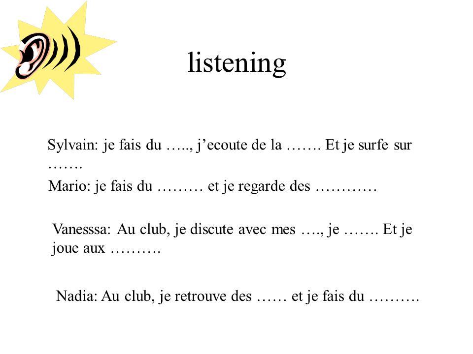 listening Sylvain: je fais du ….., jecoute de la …….