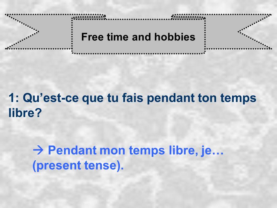 Free time and hobbies 1: Quest-ce que tu fais pendant ton temps libre? Pendant mon temps libre, je… (present tense).