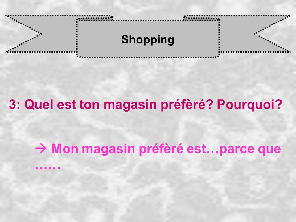Shopping 3: Quel est ton magasin préfèré? Pourquoi? Mon magasin préfèré est…parce que ……