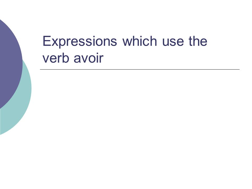 Expressions which use the verb avoir