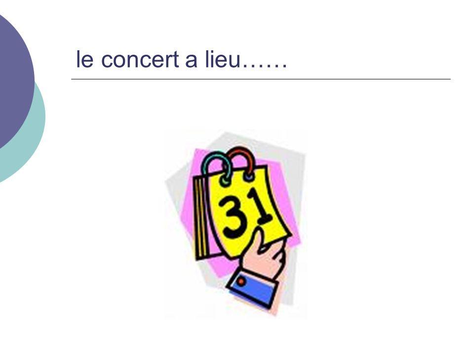le concert a lieu……