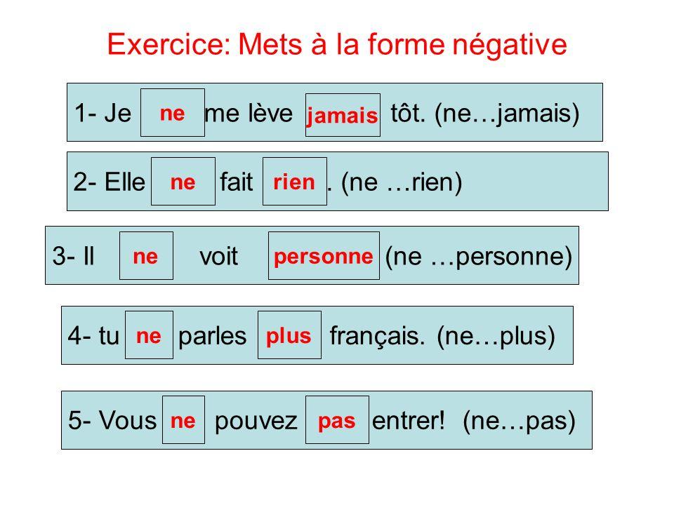 Exercice: Mets à la forme négative 1- Je me lève tôt.