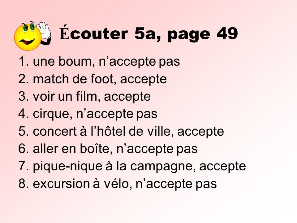 É couter 5a, page 49 1.une boum, naccepte pas 2. match de foot, accepte 3.
