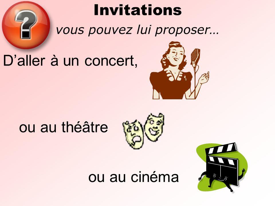Invitations vous pouvez lui proposer… Daller à un concert, ou au théâtre ou au cinéma