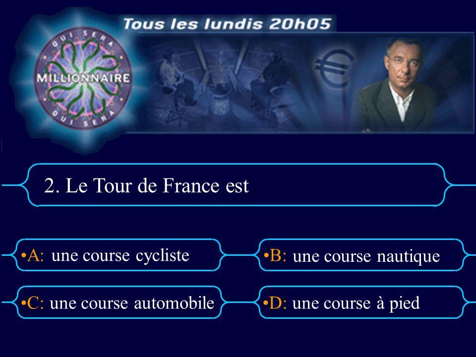 A:B: D:C: 3. Le Tour de France dure trois moistrois jours trois semaines deux semaines