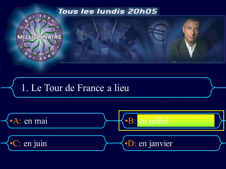 A:B: D:C: 1. Le Tour de France a lieu en mai en juinen janvier en juillet
