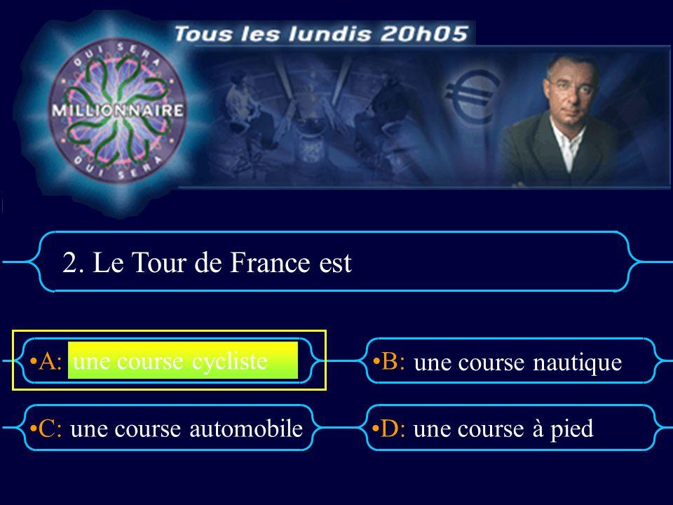 A:B: D:C: 2. Le Tour de France est une course automobileune course à pied une course cycliste une course nautique