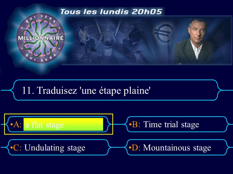 A:B: D:C: 11. Traduisez 'une étape plaine' Undulating stageMountainous stage a flat stage Time trial stage