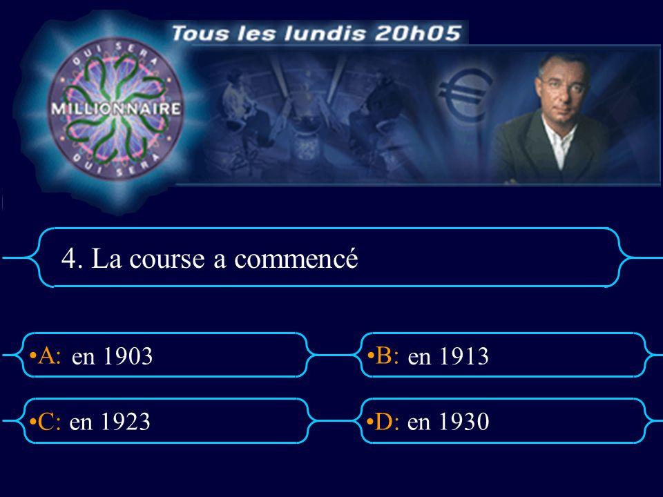 A:B: D:C: 4. La course a commencé en 1923en 1930 en 1903 en 1913
