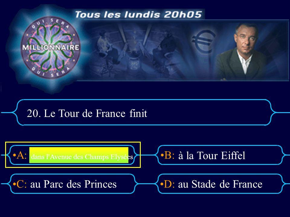 A:B: D:C: 20. Le Tour de France finit au Parc des Princesau Stade de France dans l'Avenue des Champs Elysées à la Tour Eiffel