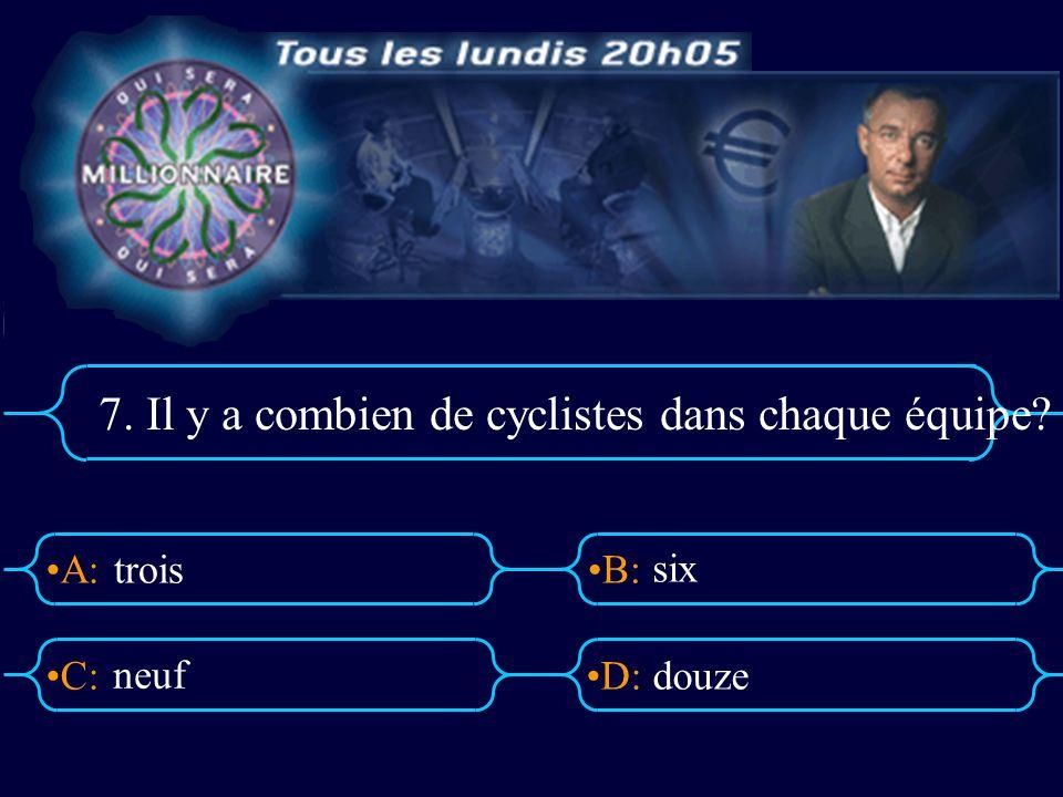 A:B: D:C: 7. Il y a combien de cyclistes dans chaque équipe? trois six douze neuf