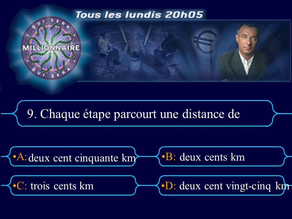 A:B: D:C: 9. Chaque étape parcourt une distance de trois cents kmdeux cent vingt-cinq km deux cent cinquante km deux cents km