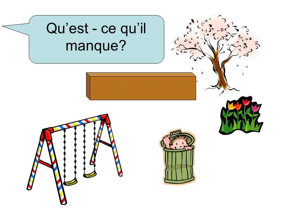 Quest - ce quil manque?
