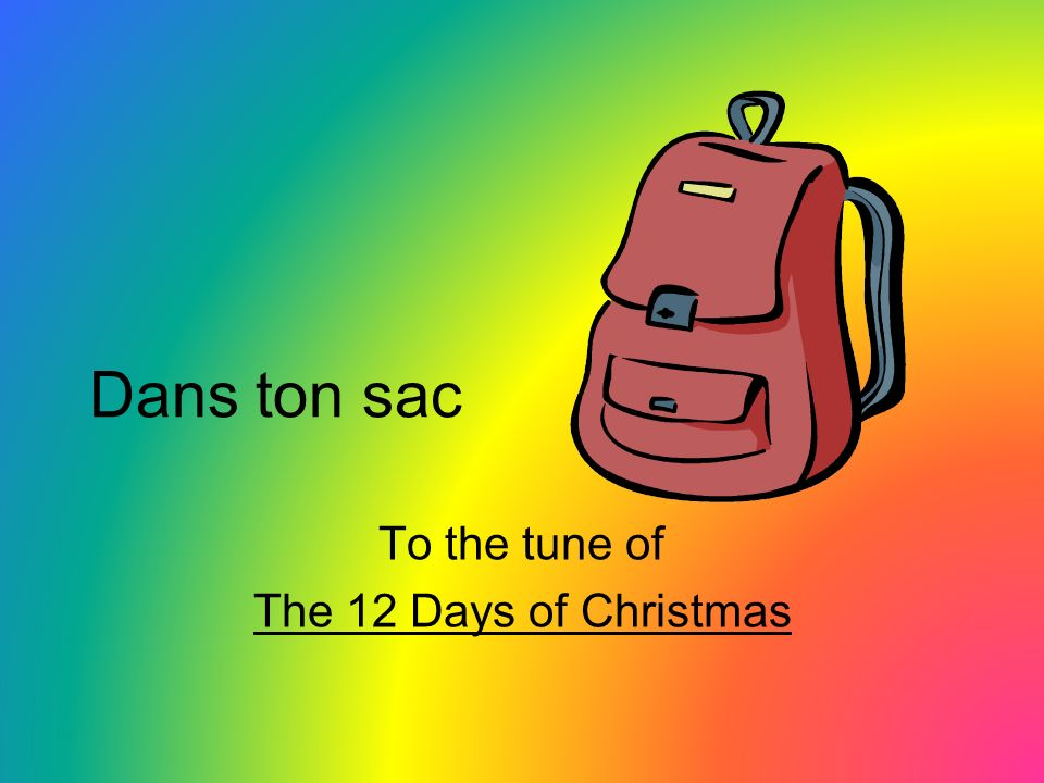 Dans ton sac To the tune of The 12 Days of Christmas
