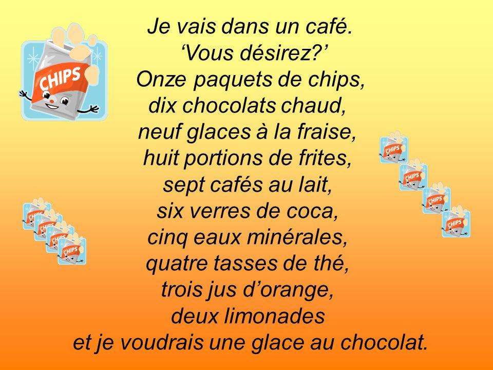 Je vais dans un café. Vous désirez? Onze paquets de chips, dix chocolats chaud, neuf glaces à la fraise, huit portions de frites, sept cafés au lait,