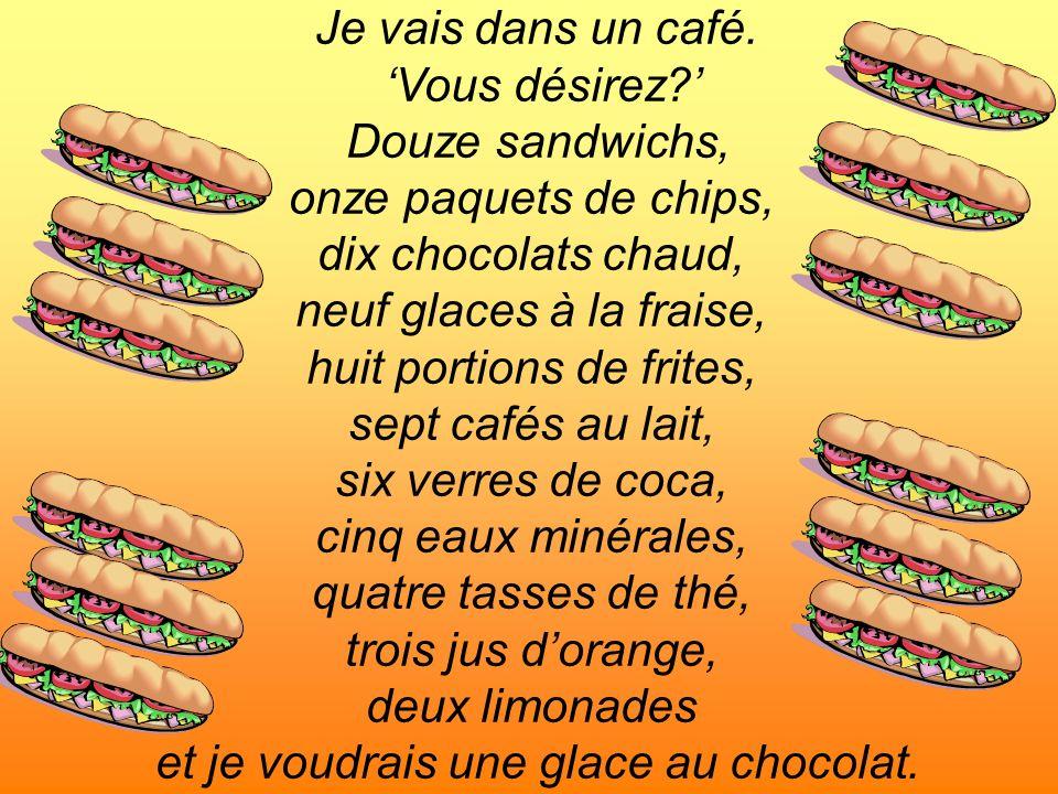 Je vais dans un café. Vous désirez? Douze sandwichs, onze paquets de chips, dix chocolats chaud, neuf glaces à la fraise, huit portions de frites, sep