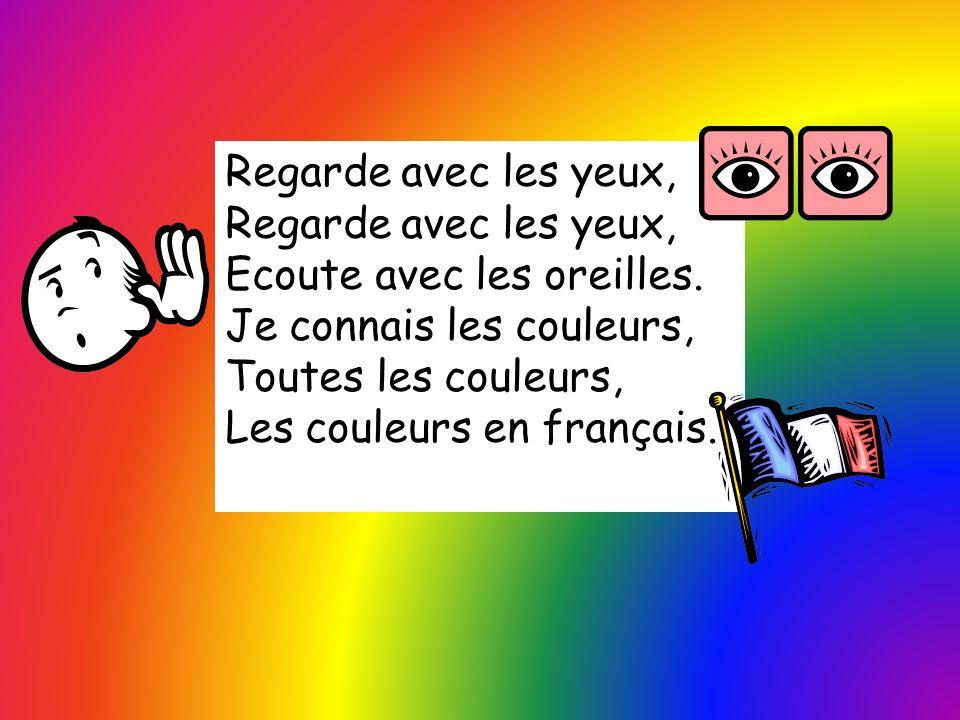 Regarde avec les yeux, Ecoute avec les oreilles. Je connais les couleurs, Toutes les couleurs, Les couleurs en français.