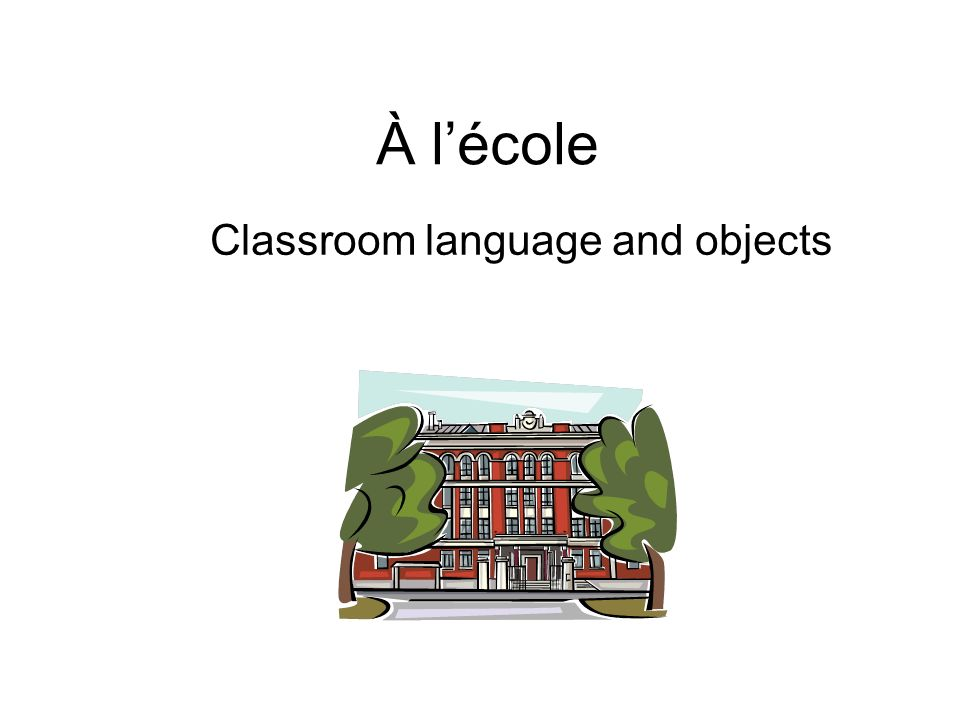 À lécole Classroom language and objects
