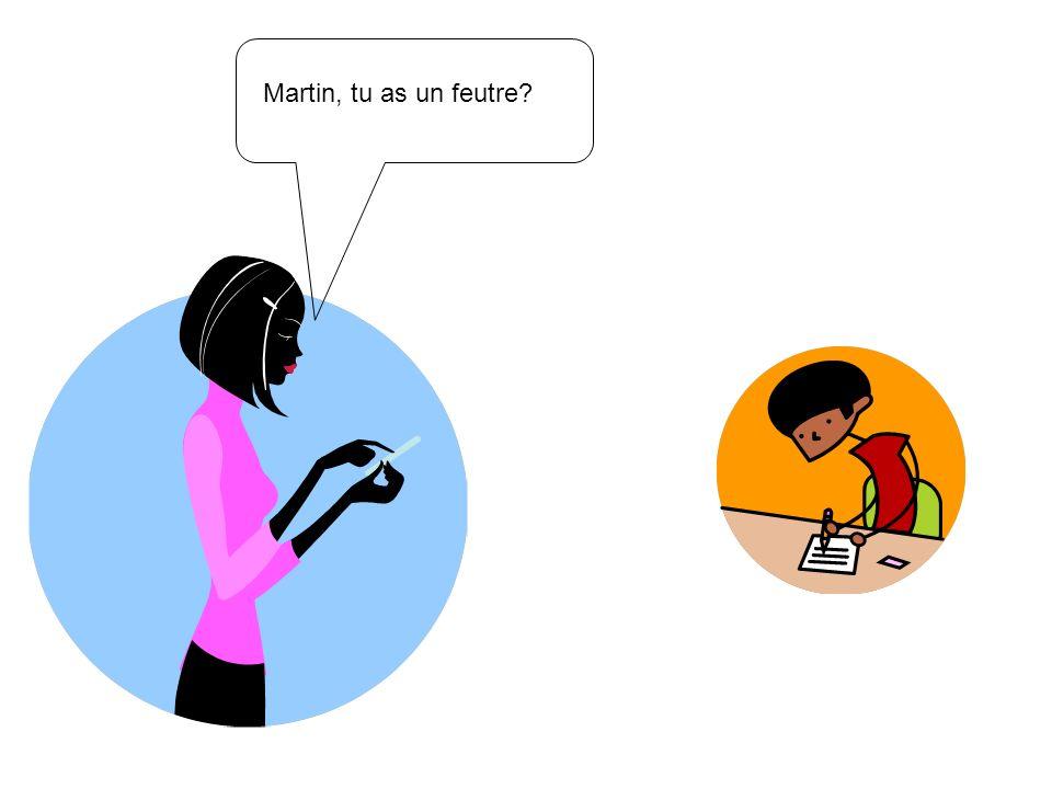 Martin, tu as un feutre?