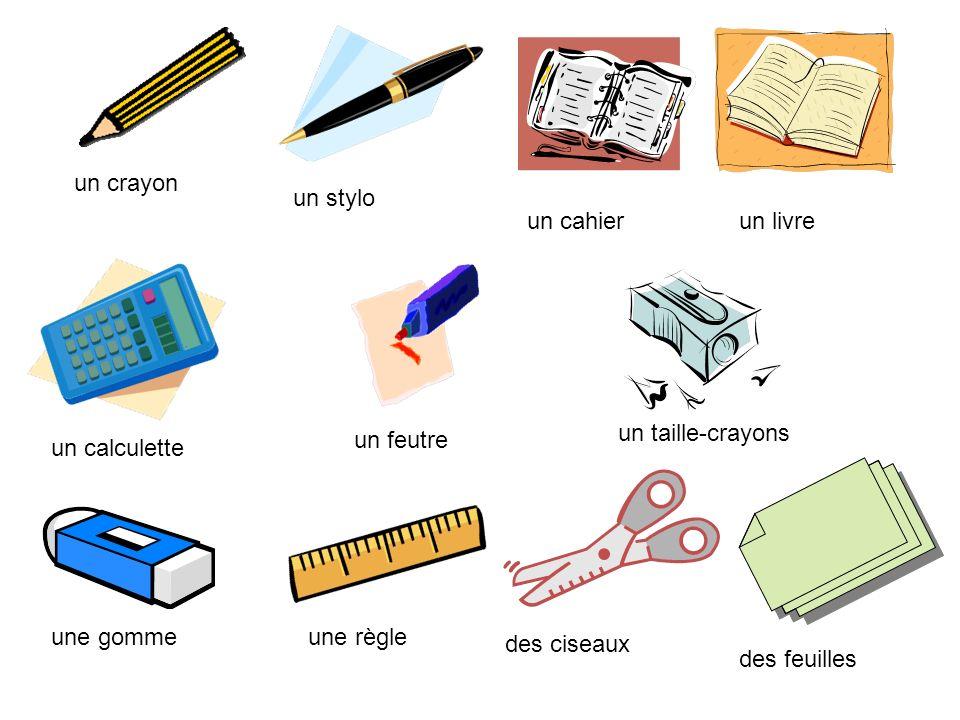 un stylo un crayon un cahierun livre un calculette un feutre un taille-crayons une gommeune règle des ciseaux des feuilles