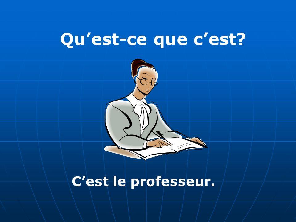 Quest-ce que cest Cest le professeur.