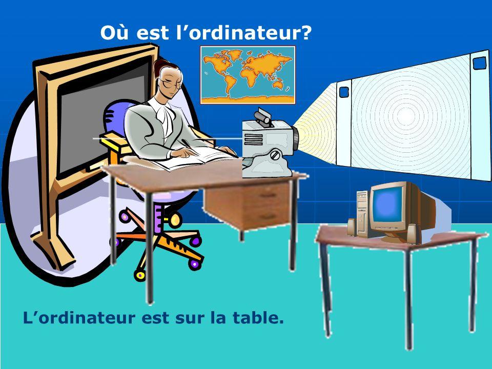 Où est lordinateur Lordinateur est sur la table.