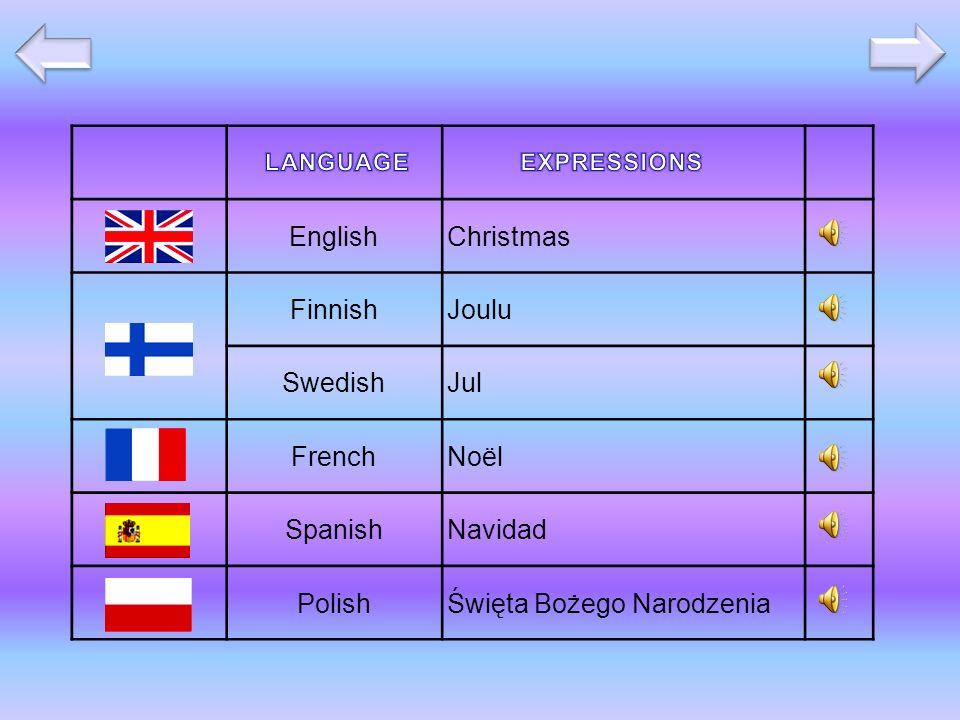 EnglishChristmas FinnishJoulu SwedishJul FrenchNoël SpanishNavidad PolishŚwięta Bożego Narodzenia