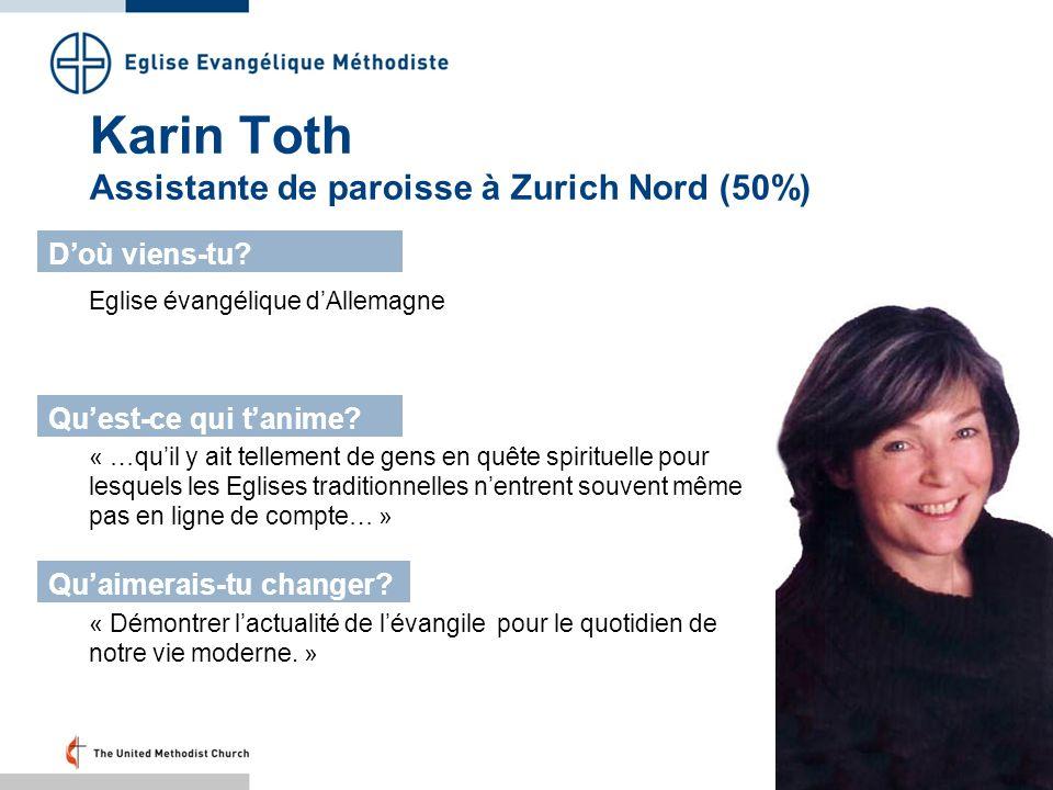 Karin Toth Assistante de paroisse à Zurich Nord (50%) Eglise évangélique dAllemagne Doù viens-tu? Quest-ce qui tanime? Quaimerais-tu changer? « …quil