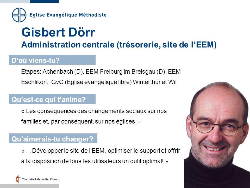 Gisbert Dörr Administration centrale (trésorerie, site de lEEM) Etapes: Achenbach (D), EEM Freiburg im Breisgau (D), EEM Eschlikon, GvC (Eglise évangé