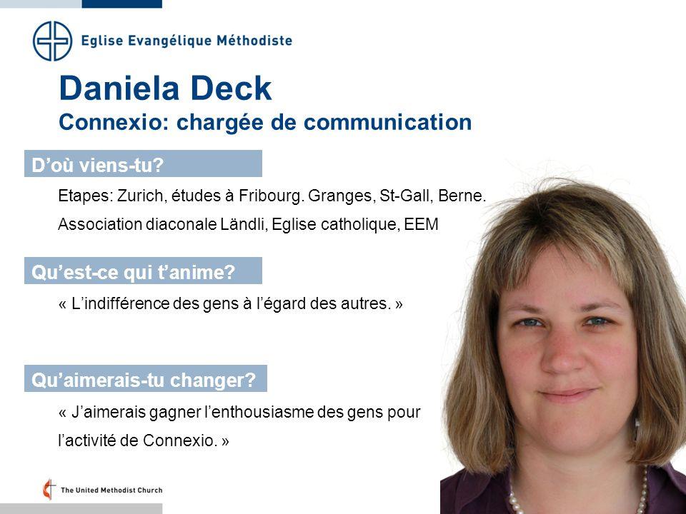 Daniela Deck Connexio: chargée de communication Etapes: Zurich, études à Fribourg. Granges, St-Gall, Berne. Association diaconale Ländli, Eglise catho