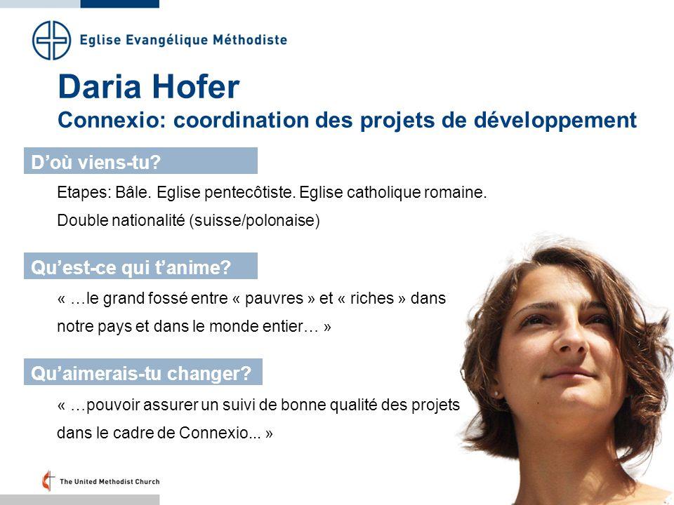 Daria Hofer Connexio: coordination des projets de développement Etapes: Bâle. Eglise pentecôtiste. Eglise catholique romaine. Double nationalité (suis