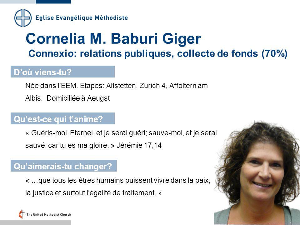 Cornelia M. Baburi Giger Connexio: relations publiques, collecte de fonds (70%) Née dans lEEM. Etapes: Altstetten, Zurich 4, Affoltern am Albis. Domic