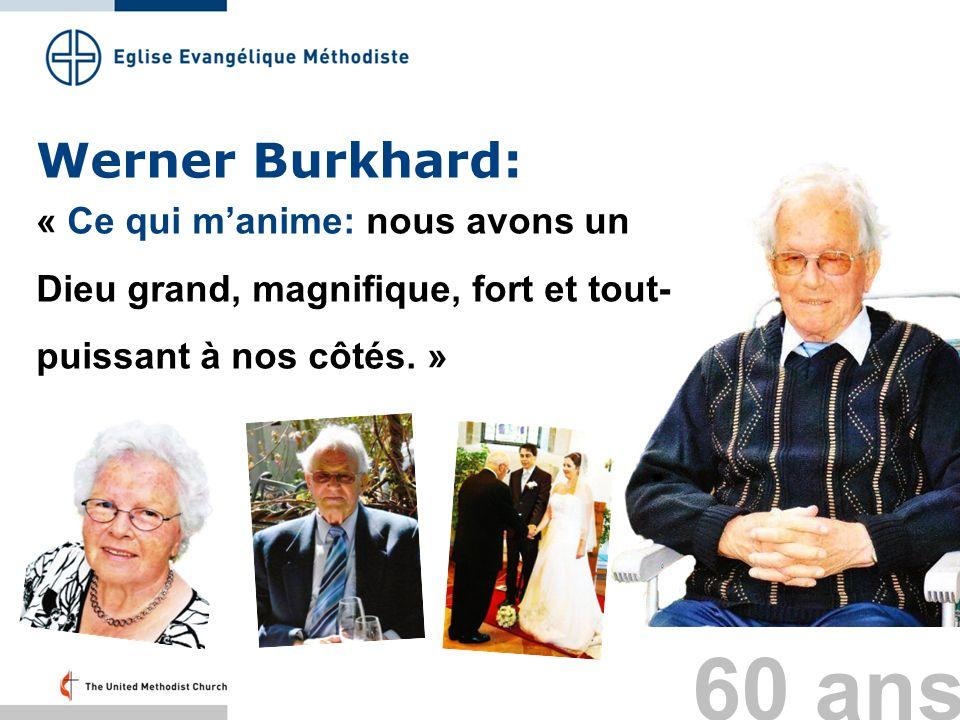Werner Burkhard: « Ce qui manime: nous avons un Dieu grand, magnifique, fort et tout- puissant à nos côtés. » 60 ans