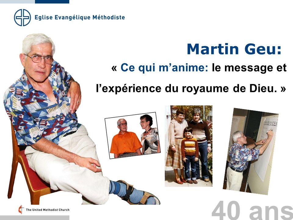 Martin Geu: « Ce qui manime: le message et lexpérience du royaume de Dieu. » 40 ans