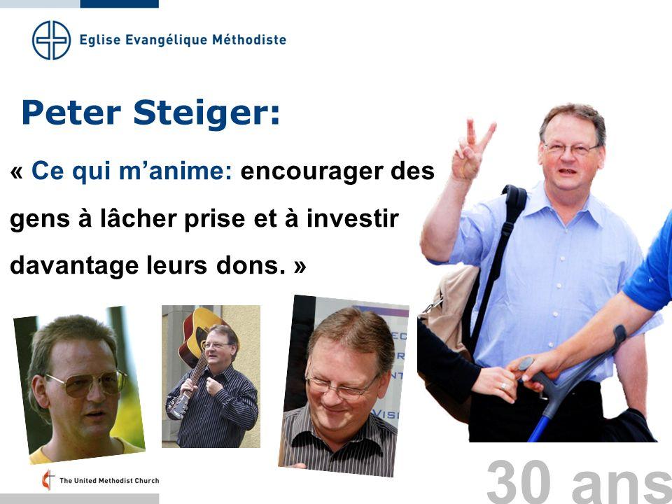 Peter Steiger: « Ce qui manime: encourager des gens à lâcher prise et à investir davantage leurs dons. » 30 ans
