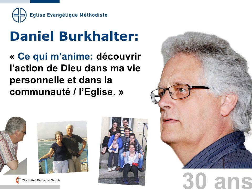 30 ans Daniel Burkhalter: « Ce qui manime: découvrir laction de Dieu dans ma vie personnelle et dans la communauté / lEglise. »