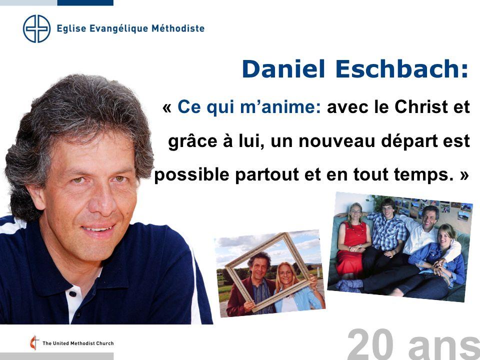 Daniel Eschbach: « Ce qui manime: avec le Christ et grâce à lui, un nouveau départ est possible partout et en tout temps. » 20 ans