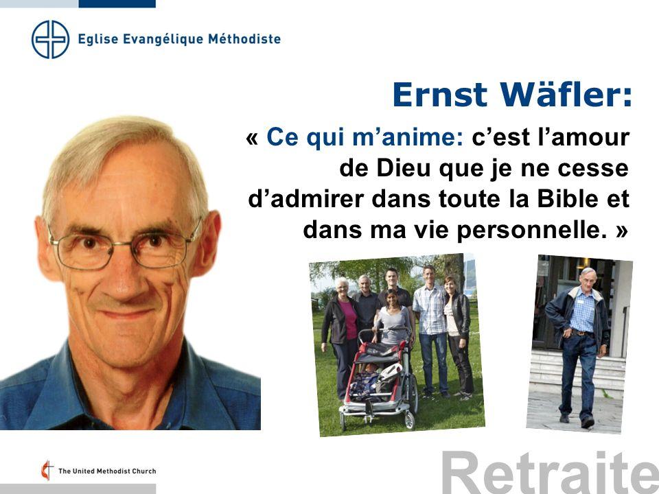 Ernst Wäfler: « Ce qui manime: cest lamour de Dieu que je ne cesse dadmirer dans toute la Bible et dans ma vie personnelle. » Retraite