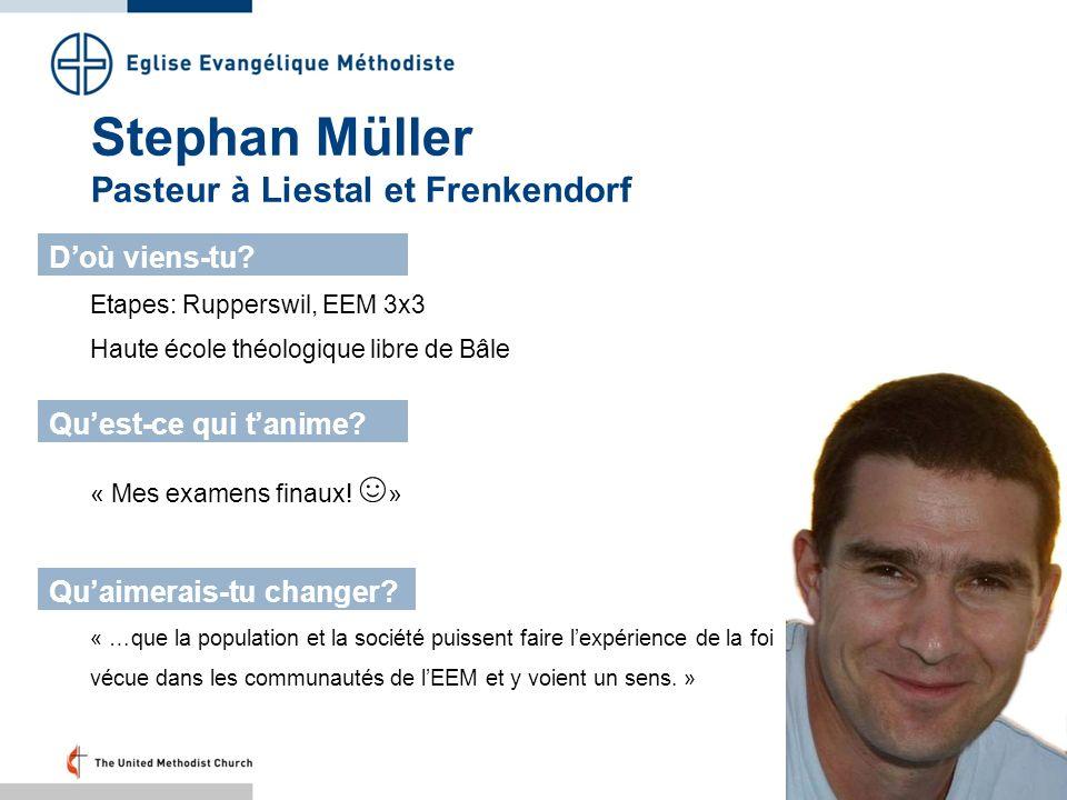 Stephan Müller Pasteur à Liestal et Frenkendorf Etapes: Rupperswil, EEM 3x3 Haute école théologique libre de Bâle Doù viens-tu? Quest-ce qui tanime? Q