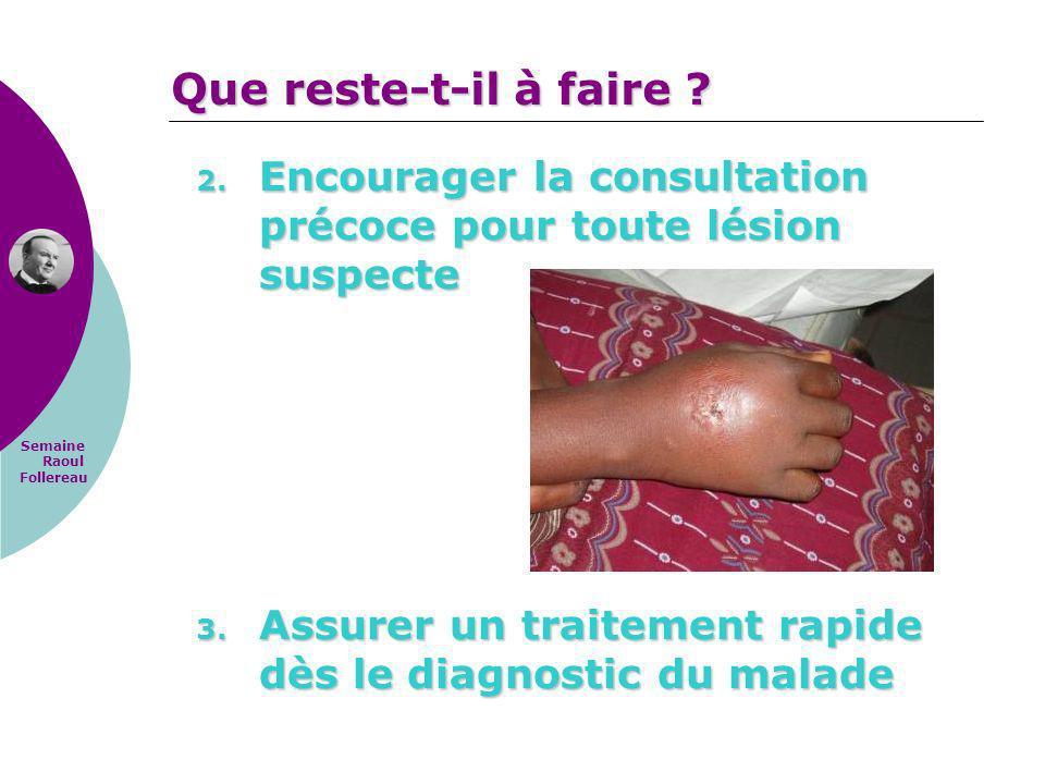 Semaine Raoul Follereau 2. Encourager la consultation précoce pour toute lésion suspecte 3. Assurer un traitement rapide dès le diagnostic du malade Q