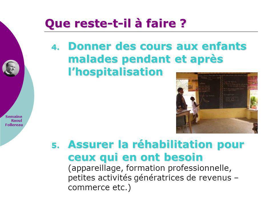Semaine Raoul Follereau 4. Donner des cours aux enfants malades pendant et après lhospitalisation 5. Assurer la réhabilitation pour ceux qui en ont be