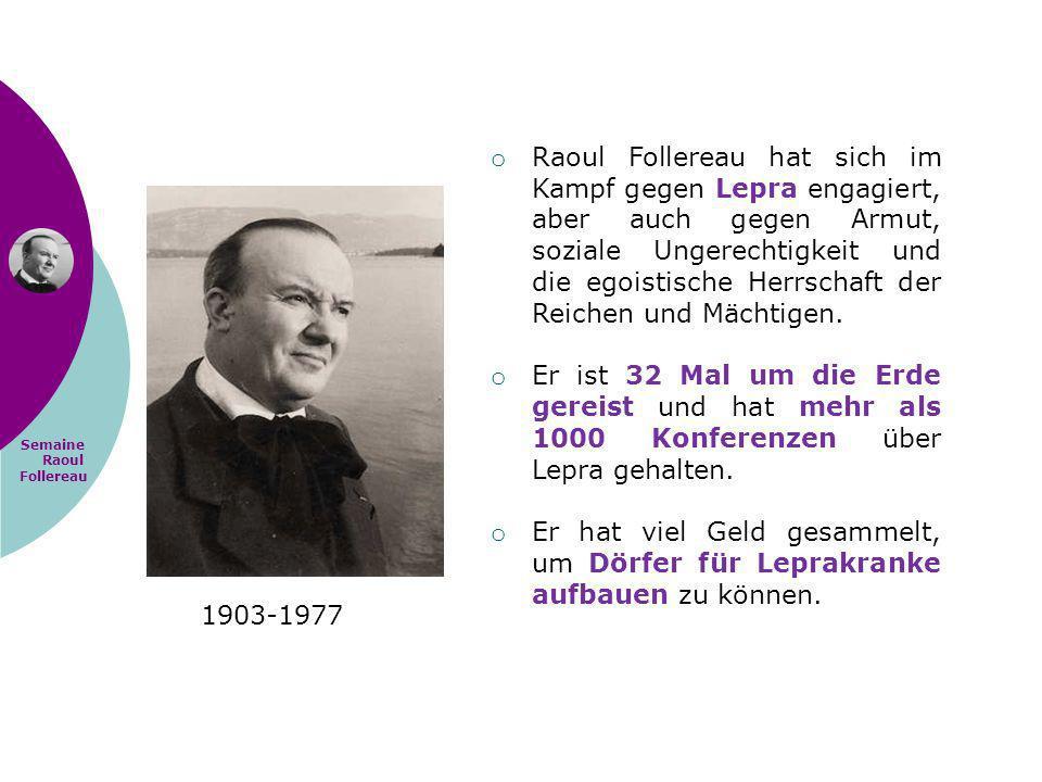 Semaine Raoul Follereau 1903-1977 o Raoul Follereau hat sich im Kampf gegen Lepra engagiert, aber auch gegen Armut, soziale Ungerechtigkeit und die eg