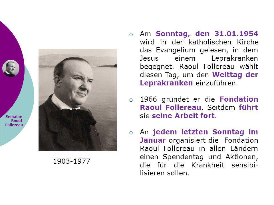 Semaine Raoul Follereau 1903-1977 o Am Sonntag, den 31.01.1954 wird in der katholischen Kirche das Evangelium gelesen, in dem Jesus einem Leprakranken